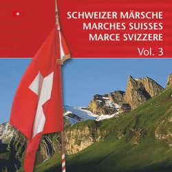 Schweizer Märsche - Marches Suisses (Vol. 3)